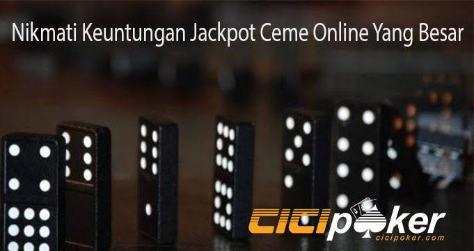 Nikmati Keuntungan Jackpot Ceme Online Yang Besar
